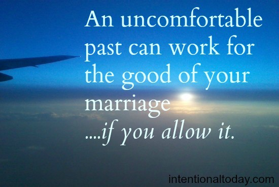 Allowing an uncomfortable Past to Work for the Good of Your Marriage