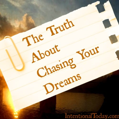 Truth About Chasing Your Dreams