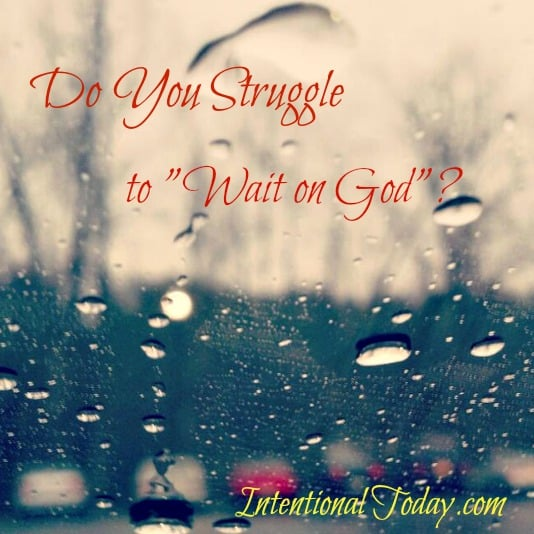 "Image: Do You struggle to ""wait on God""?"