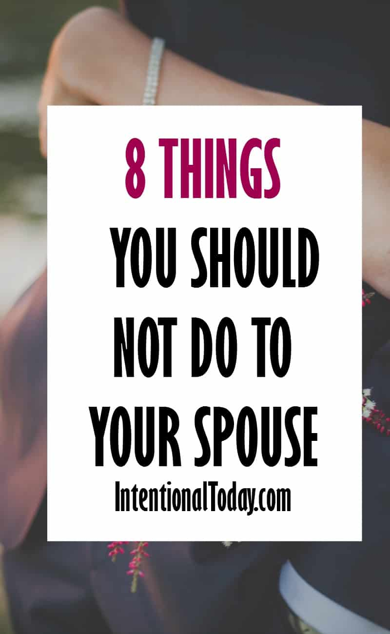 8 Things You Should Never Do To Your Spouse Or Marriage