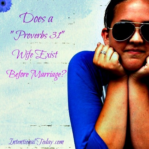 "Image: Does a ""Proverbs 31"" Wife exist Before Marriage?"