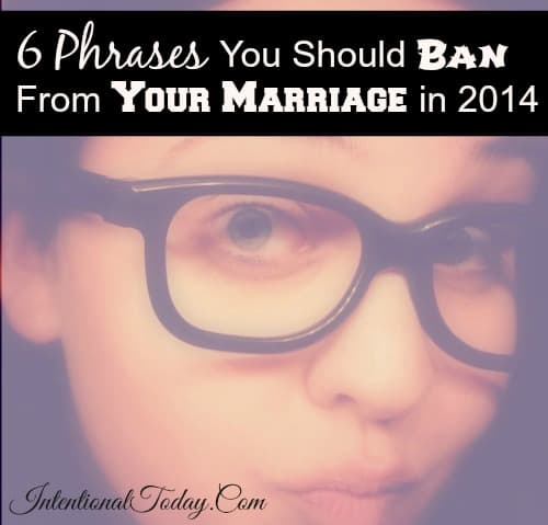 6 phrases you should ban from your marriage in 2014.