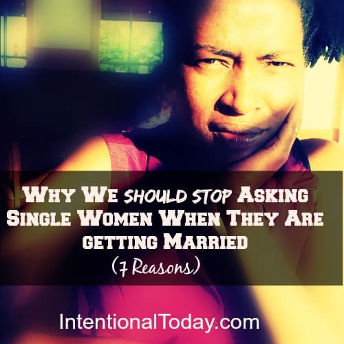 Why we should stop asking single women when they are getting married..(7 Reasons)
