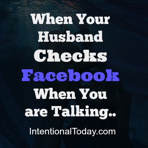 When your husband checks facebook when you are talking