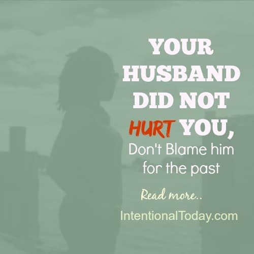 Your husband did not hurt you, don't blame him for the hurt in your past. More thoughts in the post