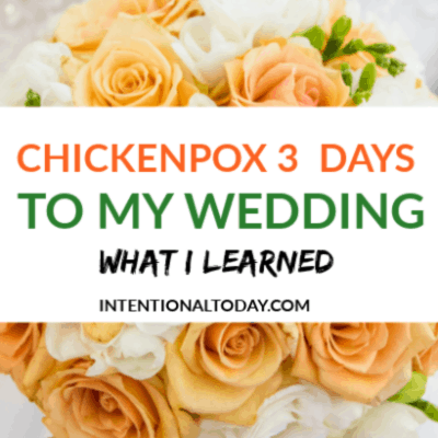 What I learned From Contracting Chickenpox 3 Days To My Wedding