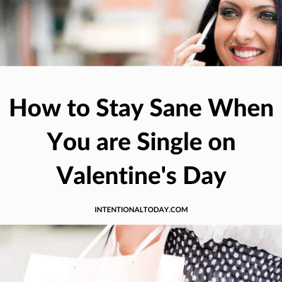 Dear single woman on Valentine's day - staying sane is an art. How to navigate the inevitable madness that can be lovers day. 5 values