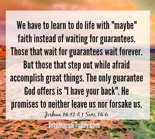 You don't have to wait for guarantees. Step out in faith and do what God is asking you to do