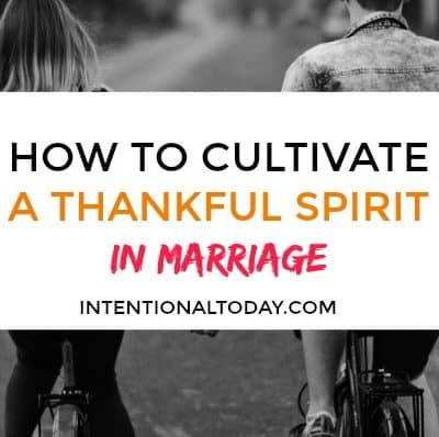6 Ways to Cultivate a Thankful Spirit in Your Marriage