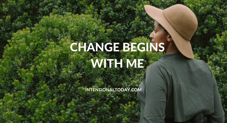 Change begins with me. 3 reasons why