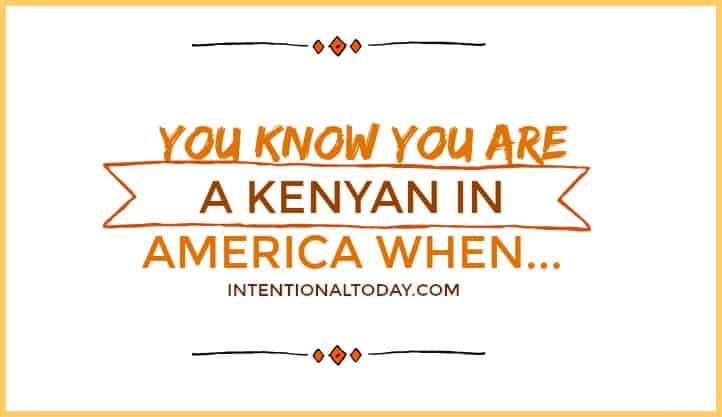 Kenyan in America - 14 signs you are one! A fun rant on cultural diffferences