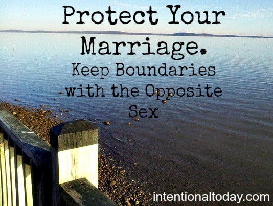 Protect Your Marriage: More Insights on Keeping Boundaries with the Opposite Sex