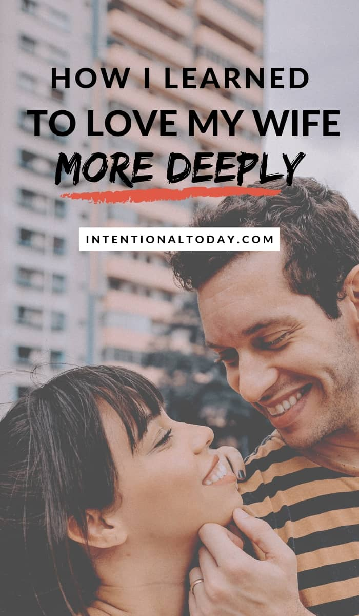 Love my wife more deeply - how can a husband learn to do that? I thought I loved my wife. And then pleasing her became a chore and here's what I learned