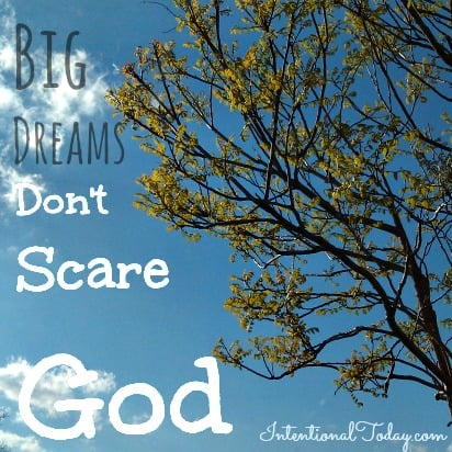 Photo: Big Dreams Don't Scare God