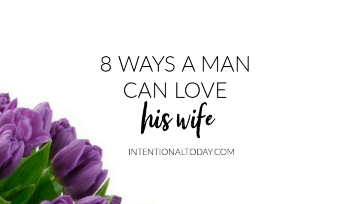 Loving leadership in marriage - what are some of the characteristics? Here are eight ways a man can love his wife as Christ loved the church