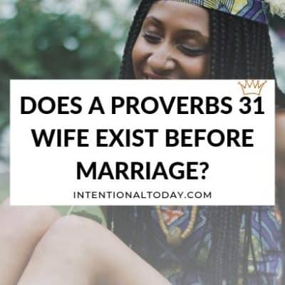 Does a Proverbs 31 Wife exist Before Marriage?