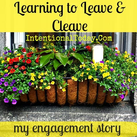 My Engagement Story – What I Learned About Leaving and Cleaving