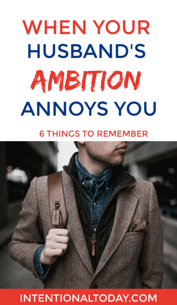 Annoyed by your husband's ambition? You are not alone! Here are 6 things you need to remember before you stomp on those breaks!
