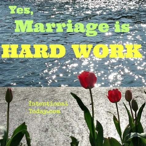 Yes, Marriage is Hard Work