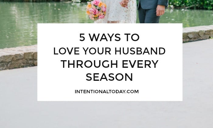 Marriage seasons - we all go through them. As wives, we need to learn how to support and encourage our husbands through all seasons of marriage. 5 ways.