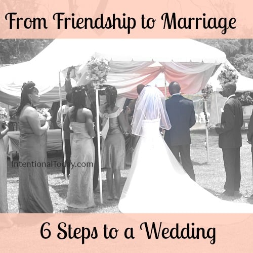 From Friendship to Marriage – 6 Steps to a Wedding