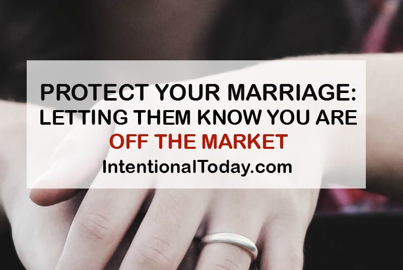 Protect your marriage: How to let them know you are off the marriage