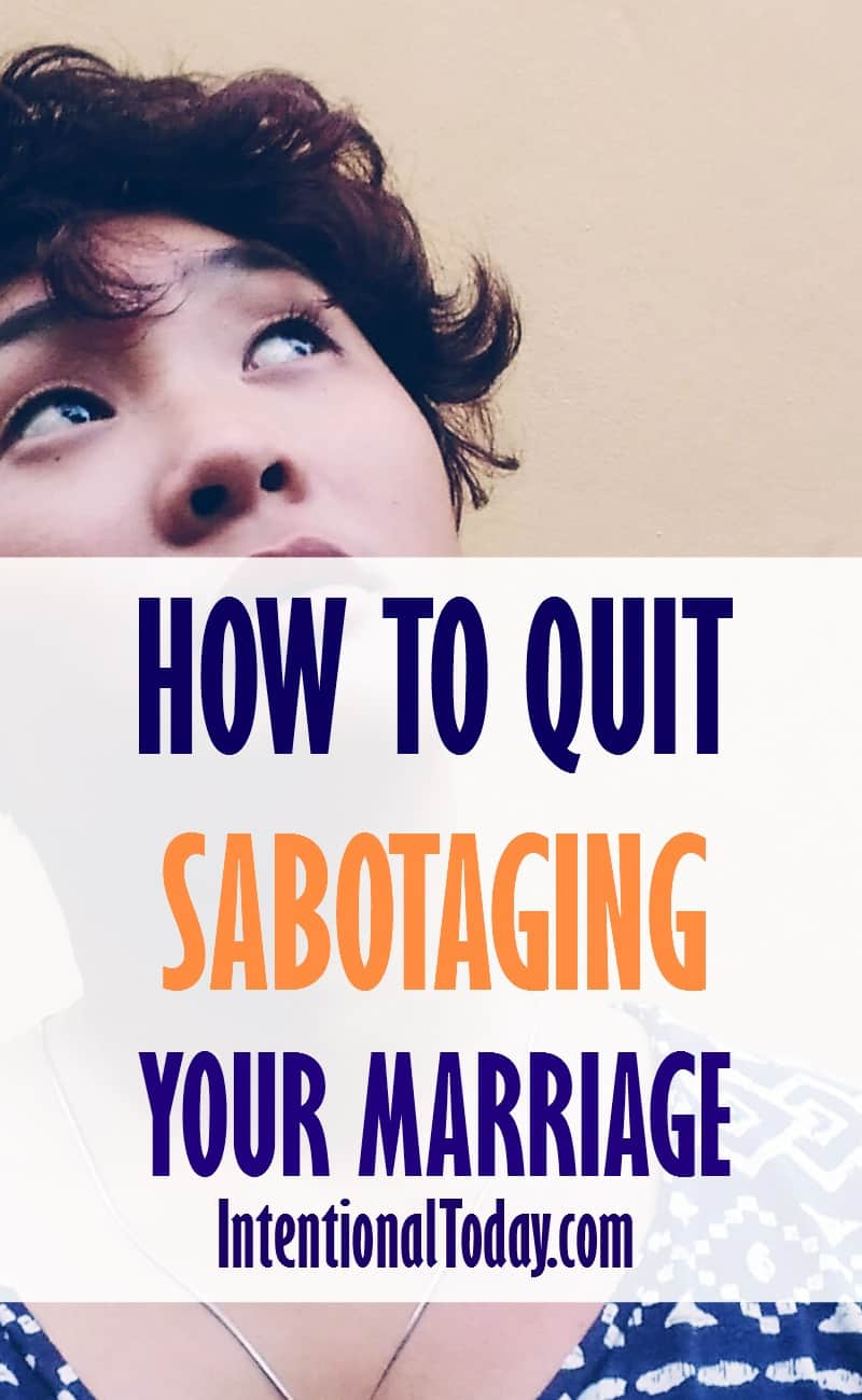 Quit Sabotaging Your Marriage