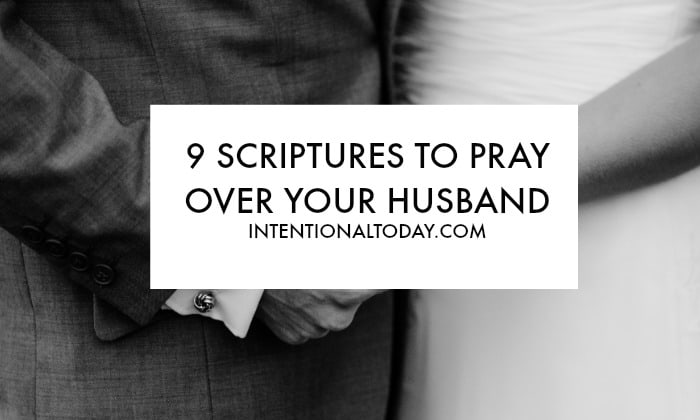 9 Scriptures to Pray Over Your Husband - Plus The Why and How To
