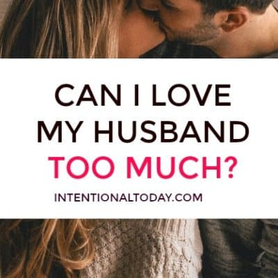 Can I Love My Husband Too Much? Letter to Self