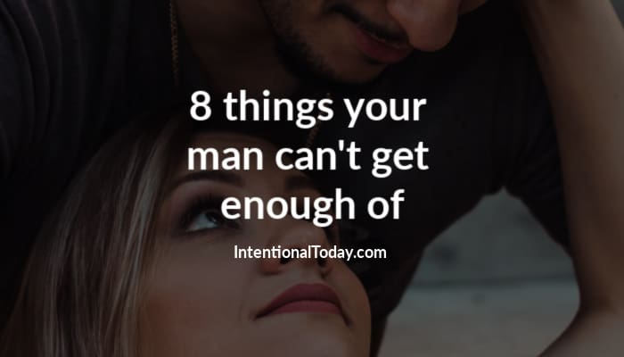 Your husband can't get enough of these 8 things - because husbands have needs too! Here are eight needs and ideas on how to meet them.