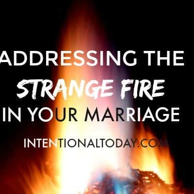 Addressing The Strange Fire in Your Marriage