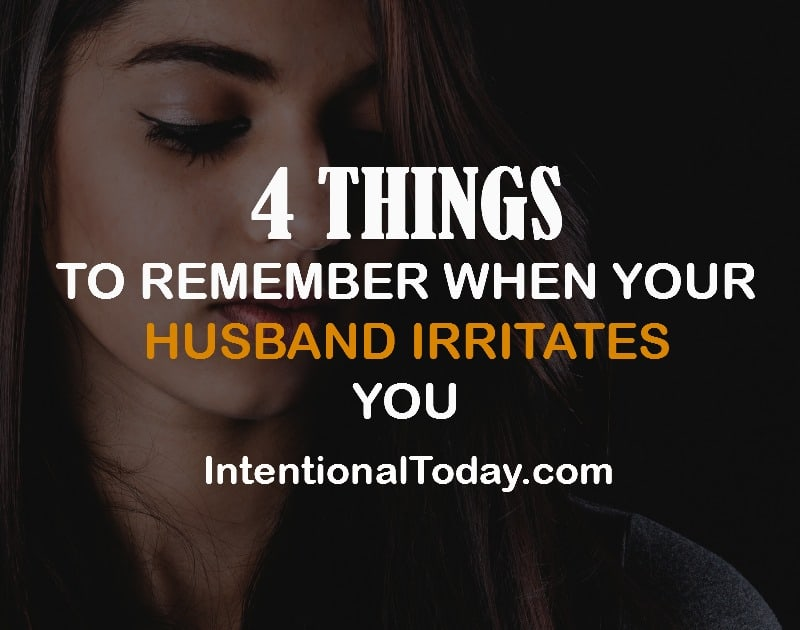 4 things to remember when your husband irritates you
