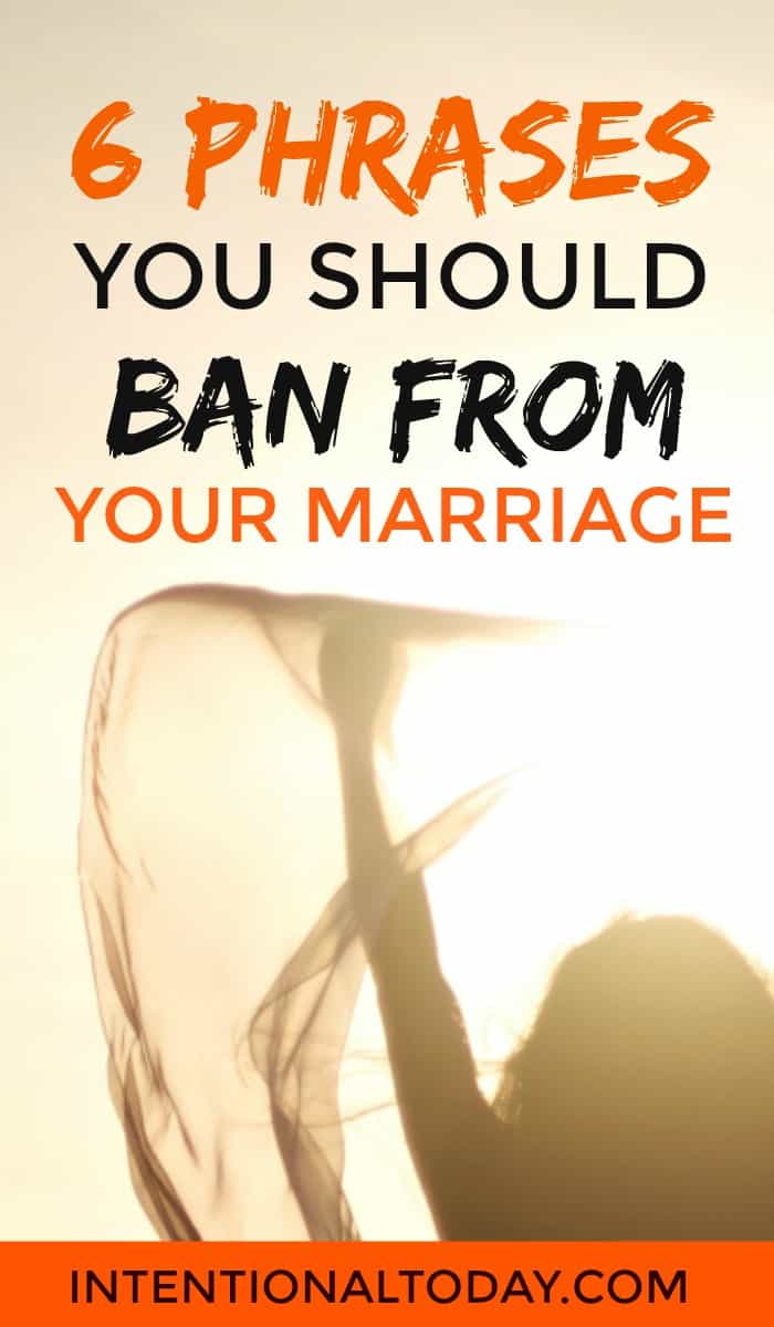 Are you using these 3 phrases in your marriage? Here's why you should ban them!