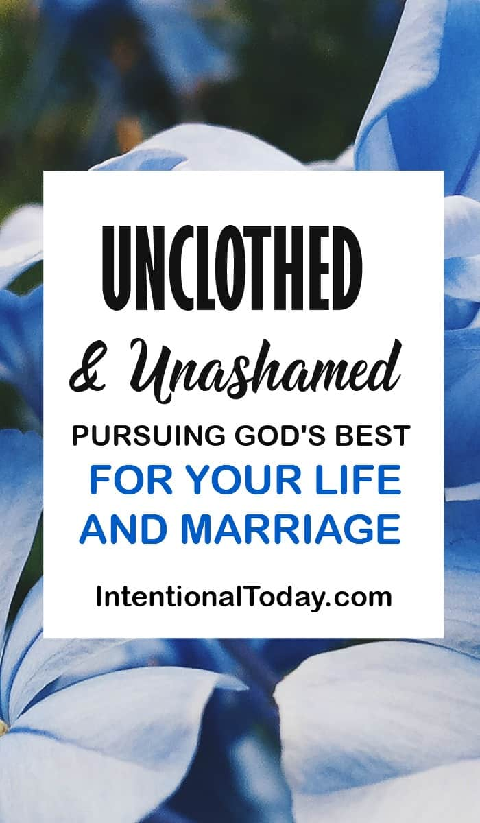 Unclothed and unashamed - pursuing Gods' best for your life and marriage