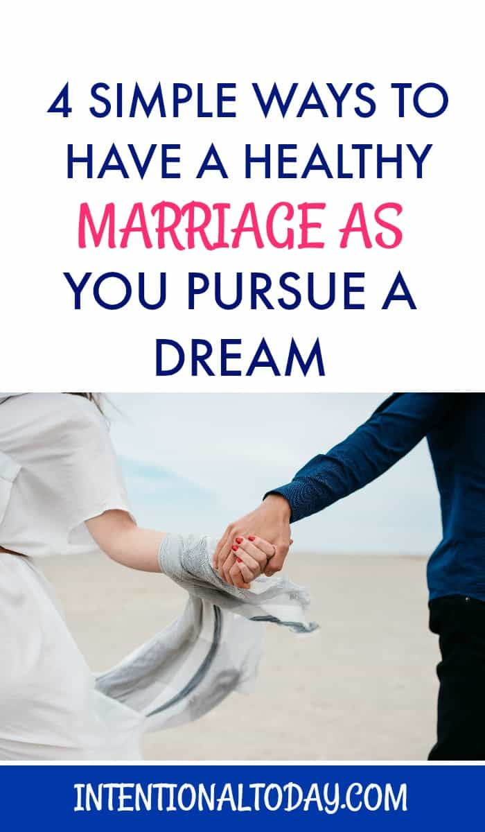 4 simple ways to have a healthy marriage as you pursue a dream