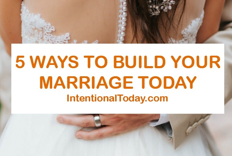 5 ways to build your marriage today