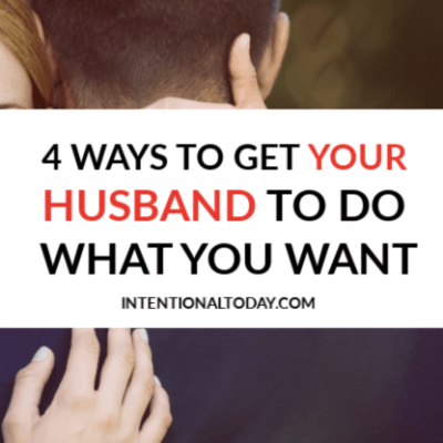 4 Ways To Get Your Husband To Do What You Want
