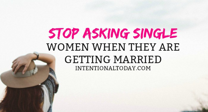 Why we should stop asking single women when they are getting married