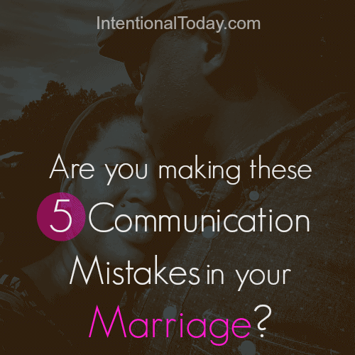Are You Making these 5 Communication Mistakes in Your Marriage?