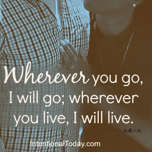 Wherever you go I will go, wherever you live I will live