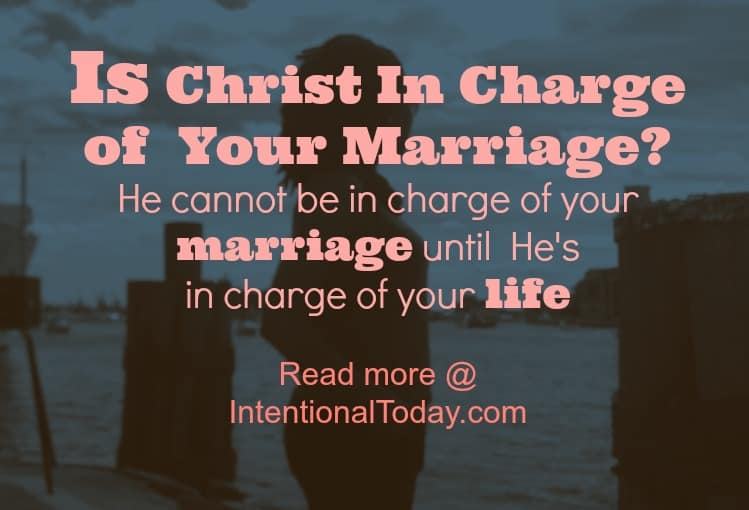 IS Christ in charge of your marriage? Five thoughts