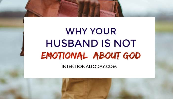 3 reasons your husband might not be emotional about his relationship with God