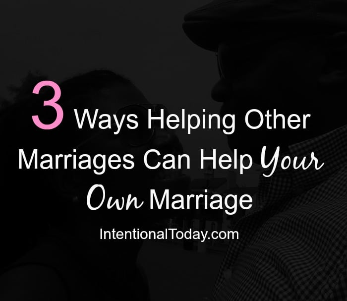 3 ways helping other marriages will help your own marriage