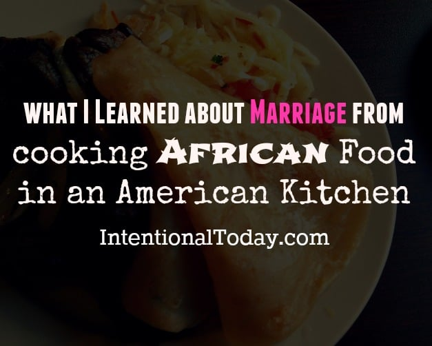 What can cooking African food in an American Kitchen with American Ingredients teach you about marriage? Plenty, I found out.