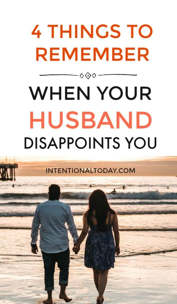 What to do when your husband disappoints you? In marriage, we have plenty of opportunity to disappoint or be disappointed. Here are 4 things to remember.