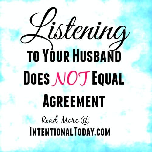 Listening To Your Husband Does Not Equal Agreement
