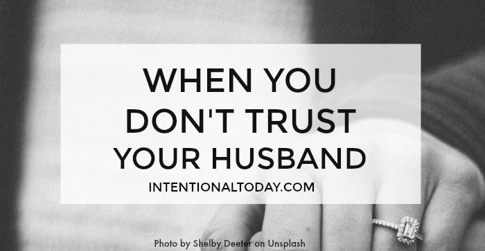 When You Don't Trust Your Husband (5 Things You Can Do)