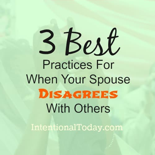 3 Best Practices For When Your Spouse Disagrees With Others.