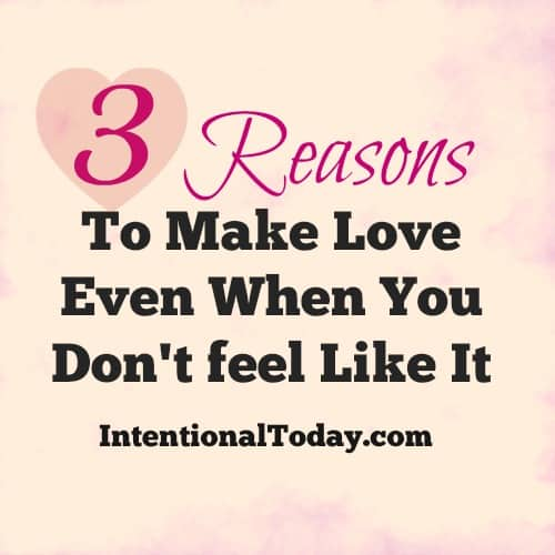3 Reasons To Make Love When You Don't Feel Like It