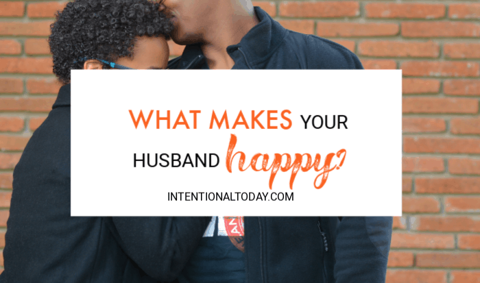 What makes your husband happy? Women tend to have a long satisfaction-list. Men seem to have a far shorter, less complicated happy-list.